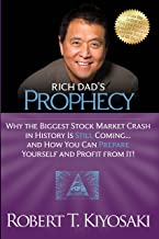 Rich Dad's Prophecy: Why the Biggest Stock Market Crash in History Is Still Coming...And How You Can Prepare Yourself and ...