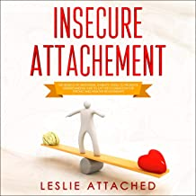 Insecure Attachment: The Search of Emotional Stability, Tools to Promote Understanding and to Lay the Foundation for Strong and Healthy Relationships