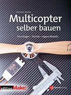 Multicopter selber bauen: Grundlagen - Technik - eigene Modelle