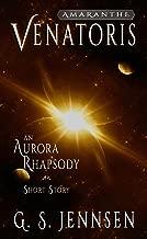 Venatoris: An Aurora Rhapsody Short Story (Amaranthe Short Stories Book 3)