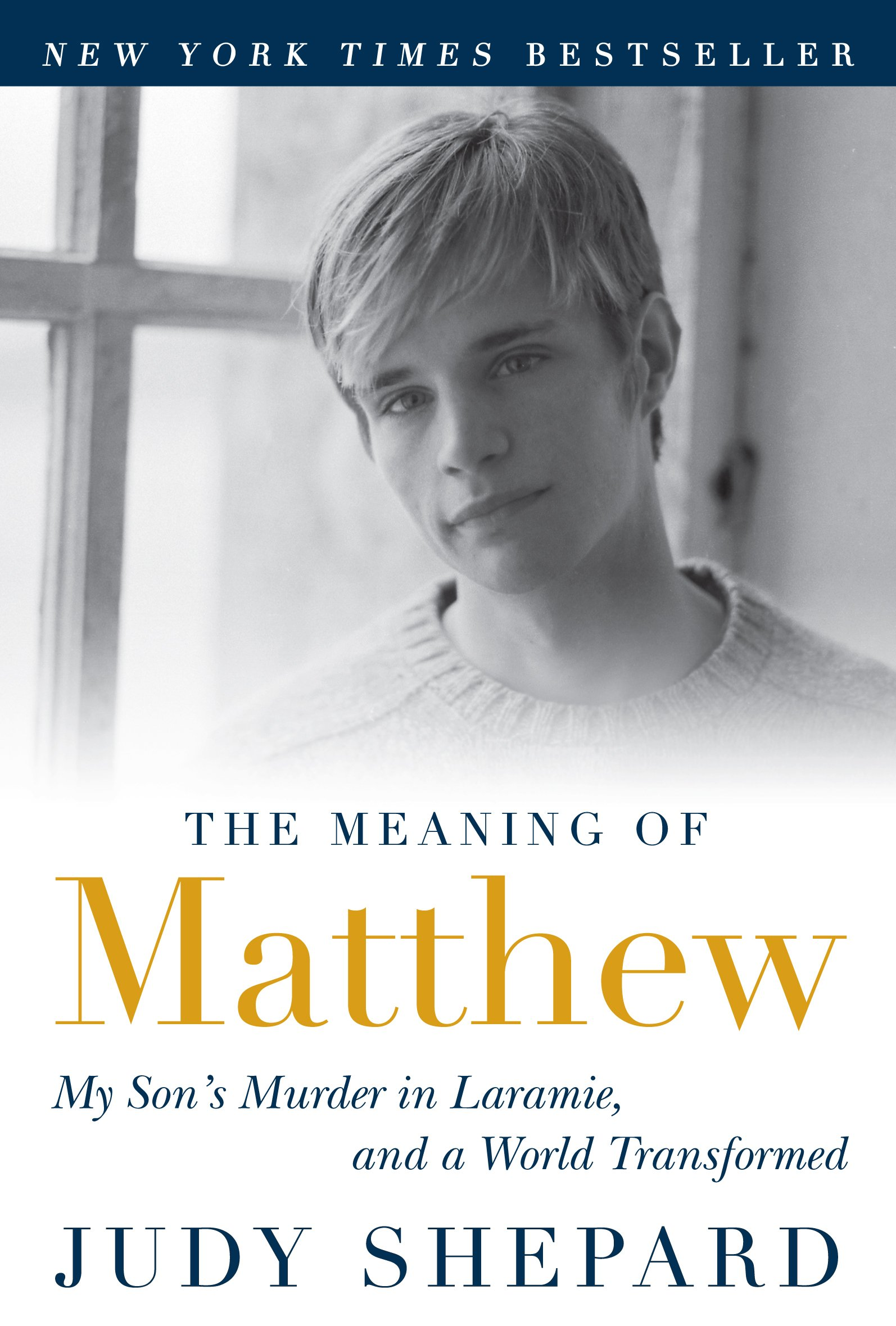 The Meaning Of Matthew: My Son's Murder In Laramie, And A World Transformed (English Edition)