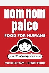 Nom Nom Paleo: Food for Humans Kindle Edition