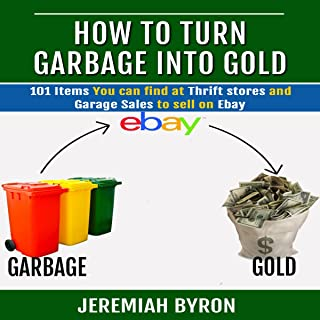 How to Turn Garbage Into Gold: 101 Items You Can Find at Thrift Stores and Garage Sales to Sell on Ebay