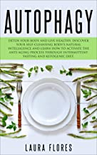 Autophagy: Detox your Body and Live Healthy. Discover your Self-Cleansing Body's Natural Intelligence and Learn How to Activate the Anti-Aging Process ... Fasting and Ketogenic Diet (English Edition)