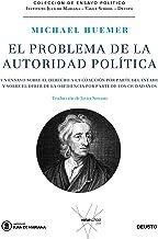 El problema de la autoridad política: Un ensayo sobre el derecho a la coacción por parte de Estado y sobre el deber de la obediencia por parte de los ciudadanos (Spanish Edition)