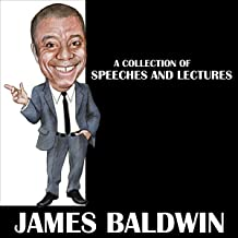 James Baldwin: A Collection of Speeches and Lectures