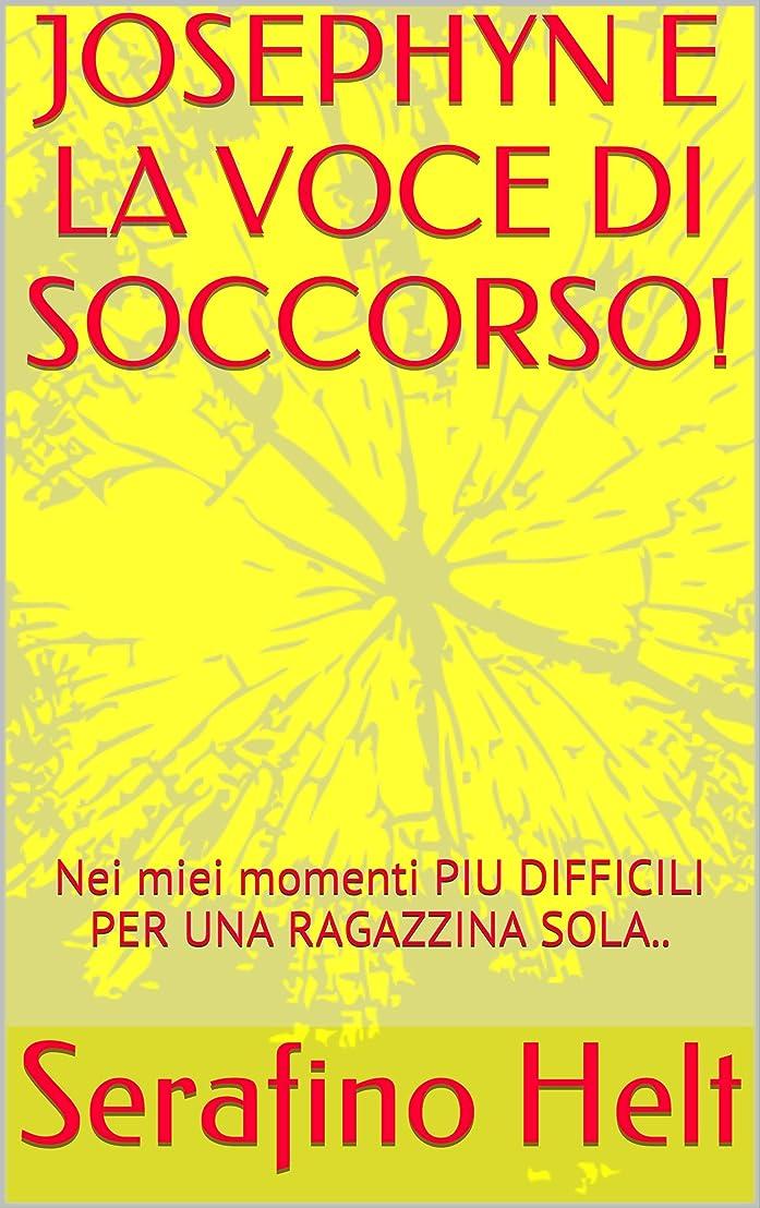 観光ノートコーチJOSEPHYN E LA VOCE DI SOCCORSO!: Nei miei momenti PIU DIFFICILI PER UNA RAGAZZINA SOLA.. (Italian Edition)
