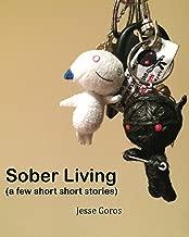 Sober Living: (A few short short stories)