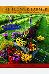 The Flower Farmer: An Organic Grower's Guide to Raising and Selling Cut Flowers (Gardener's Supply Books) Kindle Edition