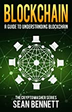 Blockchain: A Guide to Understanding Blockchain Technologies for Beginners, The Blockchain Revolution Behind Bitcoin & Cryptocurrency Explained (Smart ... Ethereum,) (The Cryptomasher Series Book 3)