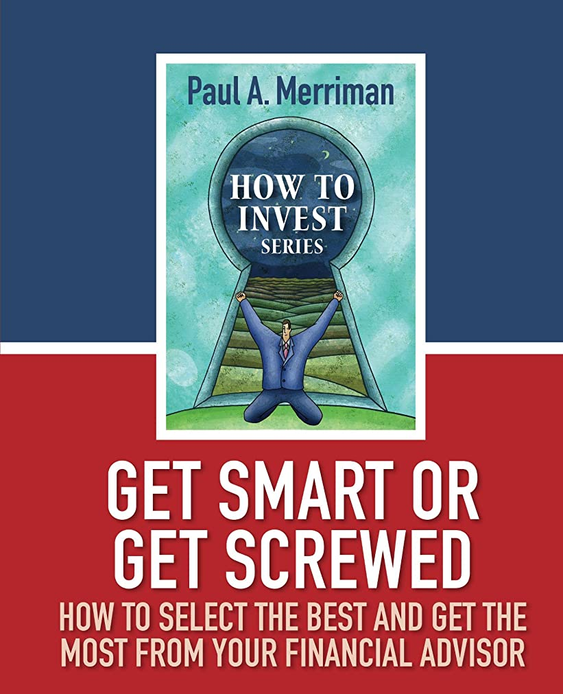 Get Smart or Get Screwed: How To Select The Best and Get The Most From Your Financial Advisor (How to Invest) (English Edition)