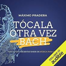 Tócala Otra Vez Bach: Todo lo que necesitas saber de música para ligar