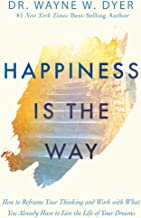 Happiness Is the Way: How to Reframe Your Thinking and Work with What You Already Have to Live the Life of Your Dreams
