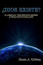 ¿DIOS EXISTE?: El libro que todo creyente deberá (y todo ateo temerá) leer (Spanish Edition)