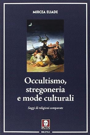 Occultismo, stregoneria e mode culturali. Saggi di religioni comparate