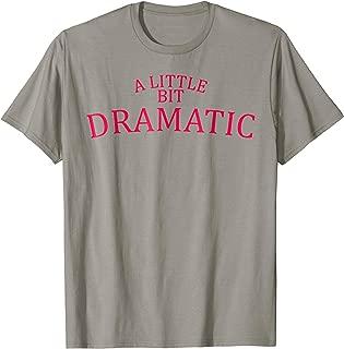 A Little Bit Dramatic T Shirt