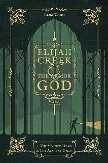 Elijah Creek & the Armor of God Vol. I: I. the Severed Head, II. the Ancient Omen
