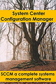 System Center Configuration Manager: SCCM a complete systems management software (English Edition)