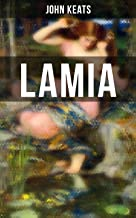 Lamia: A Narrative Poem from one of the most beloved English Romantic poets, best known for Ode to a Nightingale, Ode on a Grecian Urn, Ode to Indolence, ... to Psyche, The Eve of St. Agnes, Hyperion…