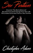 Sex: Sex Positions: Discover The Best Advanced Sex Positions And Change Your Sex Life With Kama Sutra And Tantric Sex Forever (Sex Positions, Sex For Pregnancy, Sex Positions For Beginners Book 2)