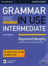 Grammar in Use Intermediate Student's Book with Answers and Interactive eBook: Self-study Reference and Practice for Students of American English