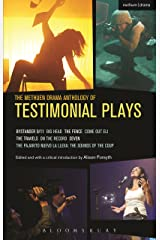 The Methuen Drama Anthology of Testimonial Plays: Bystander 9/11; Big Head; The Fence; Come Out Eli; The Travels; On the Record; Seven; Pajarito Nuevo ... The Sounds of the Coup (Play Anthologies) Kindle Edition