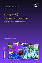 Aggressività e violenza maschile al tempo della globalizzazione: al tempo della globalizzazione (PBS - Piccola Biblioteca degli Studi) (Italian Edition)