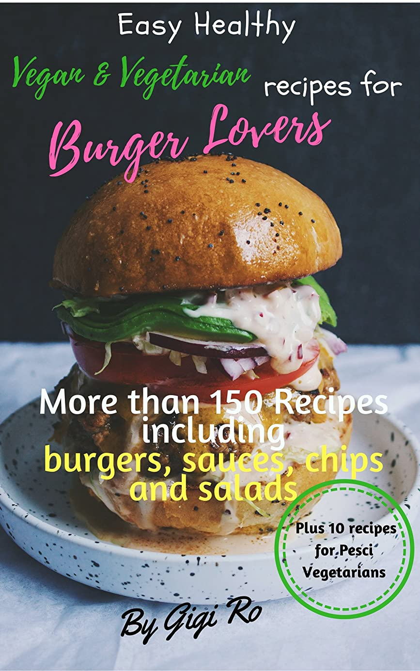 パンすぐに火山学Easy Healthy vegan & vegetarian recipes for Burger lovers: More than 150 cookbook with many recipes including burgers, sauces, potato chips and salads: ... Vegetarians easy cooking) (English Edition)