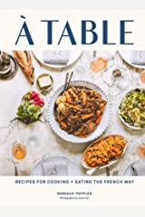 A Table: Recipes for Cooking and Eating the French Way Kindle Edition