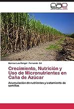 Crecimiento, Nutrición y Uso de Micronutrientes en Caña de Azúcar: Acumulación de nutrientes y tratamiento de semillas (Spanish Edition)