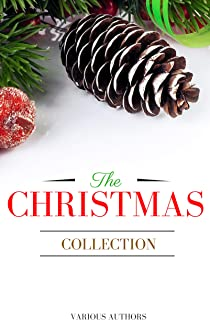 The Christmas Collection: All Of Your Favourite Classic Christmas Stories, Novels, Poems, Carols in One Ebook (English Edition)