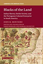 Blacks of the Land: Indian Slavery, Settler Society, and the Portuguese Colonial Enterprise in South America (Cambridge Latin American Studies)