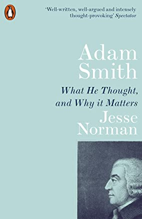 Adam Smith: What He Thought, and Why it Matters