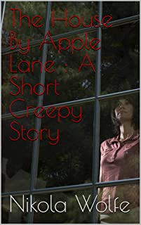 The House By Apple Lane : A Short Creepy Story