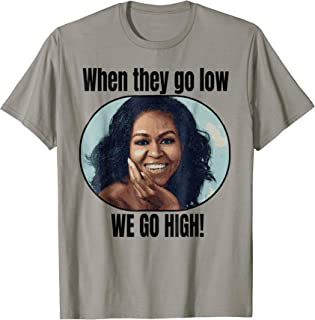 Michelle Obama Shirt When They Go Low We Go High Quote