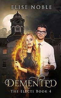 Demented: A Paranormal Romantic Suspense Novel (The Electi Series Book 4)