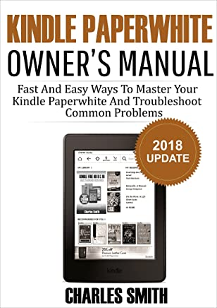 Kindle Paperwhite Owner's Manual: Fast And Easy Ways To Master Your Kindle Paperwhite And Troubleshoot Common Problems 2018 Update (English Edition)