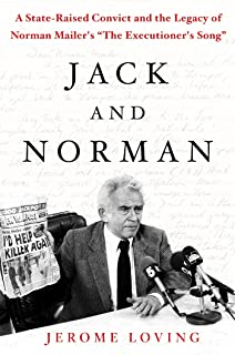"""Jack and Norman: A State-Raised Convict and the Legacy of Norman Mailer's """"the Executioner's Song"""""""