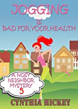 Jogging Is Bad For Your Health: Christian cozy mystery (A Nosy Neighbor Mystery Book 5)