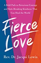 Fierce Love: A Bold Path to Ferocious Courage and Rule-Breaking Kindness That Can Heal the World