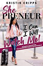 Shepreneur: Business Lessons for the Determined Female Entrepreneur (I Can. I Will. Watch Me! Book 1) (English Edition)