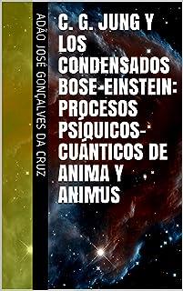 C. G. Jung y los Condensados Bose-Einstein: Procesos Psíquicos-cuánticos de Anima y Animus (Essay nº 2)