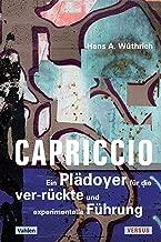 Capriccio - Ein Plädoyer für die ver-rückte und experimentelle Führung: Denkangebote zur Zukunft der Führung - ein Störbuch (German Edition)