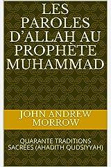 LES PAROLES D'ALLAH AU PROPHÈTE MUHAMMAD: QUARANTE TRADITIONS SACRÉES  (AHADITH QUDSIYYAH) (French Edition) Kindle Edition