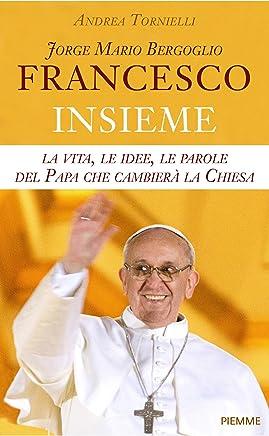Francesco. Jorge Mario Bergoglio: Insieme
