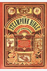 The Steampunk Bible: An Illustrated Guide to the World of Imaginary Airships, Corsets and Goggles, Mad Scientists, and Strange Literature Kindle Edition