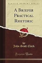 A Briefer Practical Rhetoric, Vol. 5 (Classic Reprint)