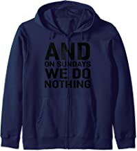 And On Sundays We Do Nothing Zip Hoodie