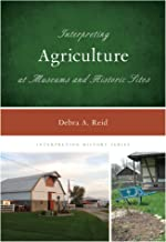Interpreting Agriculture at Museums and Historic Sites (Interpreting History Book 12)