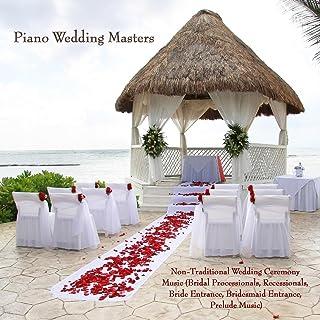 Non-Traditional Wedding Ceremony Music (Bridal Processionals, Recessionals, Bride Entrance, Bridesmaid Entrance, Prelude Music)